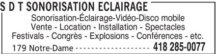 S D T Daniel Tanguay Sonorisation Éclairage (418-285-0077) - Annonce illustrée======= - S D T SONORISATION ECLAIRAGE Sonorisation-Éclairage-Vidéo-Disco mobile Vente - Location - Installation - Spectacles Festivals - Congrès - Explosions - Conférences - etc. ------------------- 418 285-0077 179 Notre-Dame
