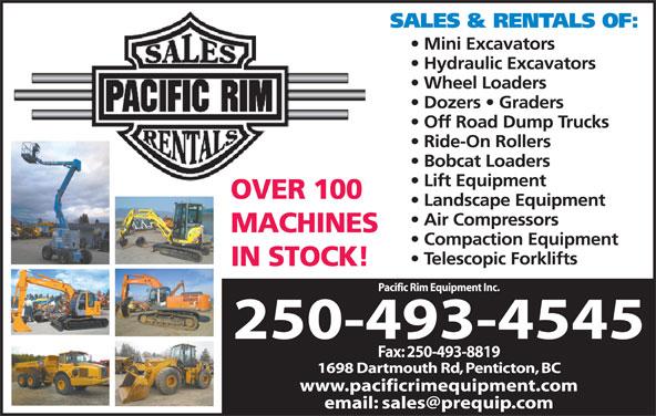 Pacific Rim Equipment Inc (250-493-4545) - Display Ad - SALES & RENTALS OF: Mini Excavators Hydraulic Excavators Wheel Loaders Dozers   Graders Off Road Dump Trucks Ride-On Rollers Bobcat Loaders Lift Equipment OVER 100 Landscape Equipment Air Compressors MACHINES Compaction Equipment Telescopic Forklifts IN STOCK! Pacific Rim Equipment Inc. 250-493-4545 Fax: 250-493-8819 1698 Dartmouth Rd, Penticton, BC www.pacificrimequipment.com