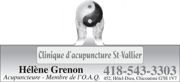Acupuncture St-Vallier (Clinique) (418-543-3303) - Annonce illustrée======= - Hélène Grenon 418-543-3303 Acupuncteure - Membre de l O.A.Q. 452, Hôtel-Dieu, Chicoutimi G7H 1V7