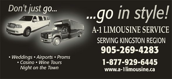 A-1 Limousine Service (613-968-7169) - Display Ad - Don't just go...Don'tj t us go... ...go in style! A-1 LIMOUSINE SERVICEA-1 SERVING KINGSTON REGIONSE 905-269-42839 Weddings   Airports   Promseddings   Airports   Proms Casino   Wine Tours  Casino   Wine Tours 1-877-929-6445 Night on the Town www.a-1limousine.ca