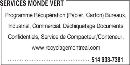 Services Monde Vert (514-933-7381) - Annonce illustrée======= - Industriel, Commercial. Déchiquetage Documents Confidentiels, Service de Compacteur/Conteneur. www.recyclagemontreal.com ---------------------------------- 514 933-7381 Programme Récupération (Papier, Carton) Bureaux, SERVICES MONDE VERT