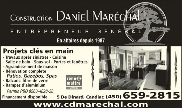 Construction Daniel Maréchal (450-659-2815) - Annonce illustrée======= - En affaires depuis 1987 Projets clés en main - Travaux après sinistres - Cuisine - Salle de bain - Sous-sol - Portes et fenêtres - Agrandissement de maison - Rénovation complète Patios, Gazébos, Spas - Balcons: fibre de verre - Rampes d aluminium Permis RBQ 8260-4828-58 (450) Financement disponible 659-2815 5 De Dinard, Candiac www.cdmarechal.com