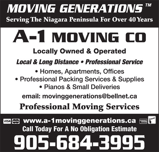 A-1 Moving Co (905-684-3995) - Display Ad - Serving The Niagara Peninsula For Over 40 Years A-1 MOVING CO MOVING GENERATIONS Locally Owned & Operated Local & Long Distance   Professional Service Homes, Apartments, Offices Professional Packing Services & Supplies Pianos & Small Deliveries Professional Moving Services www.a-1movinggenerations.ca Call Today For A No Obligation Estimate 905-684-3995