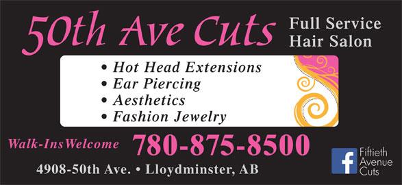 50th Avenue Cuts (780-875-8500) - Display Ad - Full Service Hair Salon Hot Head Extensions Ear Piercing Aesthetics Fashion Jewelry Walk-InsWelcome 780-875-8500 Fiftieth Avenue 4908-50th Ave.   Lloydminster, AB Cuts