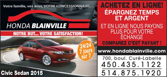 Honda De Blainville (450-435-1122) - Annonce illustrée======= - ACHETEZ EN LIGNE! ÉPARGNEZ TEMPS ET ARGENT ET EN LIGNE NOUS PAYONS PLUS POUR VOTRE NOTRE BUT... VOTRE SATISFACTION! ÉCHANGE COMPAREZ C EST PAYANT ! o/422u4rs www.hondablainville.com 7sjur7 700, boul. Curé-Labelle 450.435.1122 Civic Sedan 2015 514.875.1920