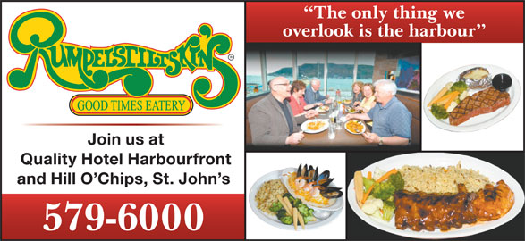 Rumpelstiltskin's (709-579-6000) - Annonce illustrée======= - overlook is the harbour Join us at Quality Hotel Harbourfront and Hill O Chips, St. John s 579-6000 The only thing we