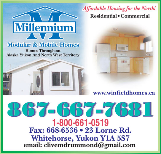 Millennium Mobile Homes (867-667-7681) - Display Ad - Residential   Commercial www.winfieldhomes.ca Fax: 668-6536   23 Lorne Rd. Whitehorse, Yukon Y1A 5S7