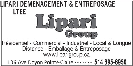Lipari Déménagement & Entreposage Ltée (514-695-6950) - Annonce illustrée======= - LIPARI DEMENAGEMENT & ENTREPOSAGE LTEE Résidentiel - Commercial - Industriel - Local & Longue Distance - Emballage & Entreposage www.liparigroup.ca ------- 106 Ave Doyon Pointe-Claire 514 695-6950