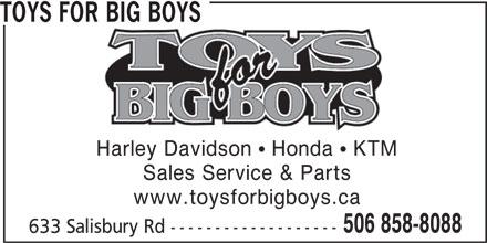 Toys For Big Boys (506-858-8088) - Display Ad - TOYS FOR BIG BOYS Harley Davidson  Honda  KTM Sales Service & Parts 506 858-8088 633 Salisbury Rd ------------------- www.toysforbigboys.ca