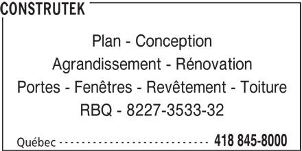 Construtek (418-845-8000) - Annonce illustrée======= - Plan - Conception Agrandissement - Rénovation Portes - Fenêtres - Revêtement - Toiture RBQ - 8227-3533-32 --------------------------- 418 845-8000 Québec CONSTRUTEK