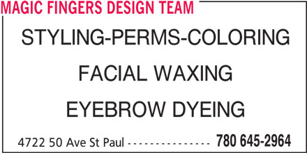 Magic Fingers Design Team (780-645-2964) - Display Ad - STYLING-PERMS-COLORING FACIAL WAXING EYEBROW DYEING 780 645-2964 4722 50 Ave St Paul --------------- MAGIC FINGERS DESIGN TEAM
