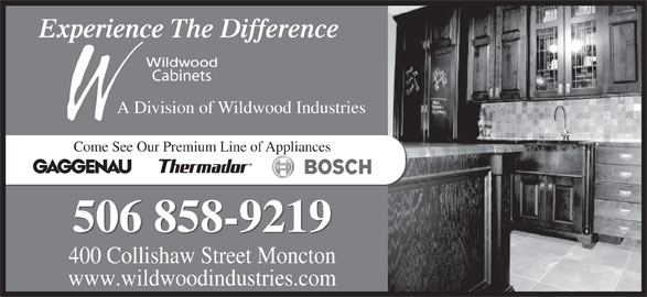 Wildwood Cabinets Ltd (506-858-9219) - Display Ad - Experience The Difference Cabinets A Division of Wildwood Industries Come See Our Premium Line of Appliances 506 858-9219 400 Collishaw Street Moncton www.wildwoodindustries.com