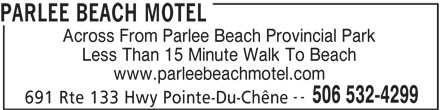 Parlee Beach Motel (506-532-4299) - Annonce illustrée======= - Across From Parlee Beach Provincial Park Less Than 15 Minute Walk To Beach www.parleebeachmotel.com -- 506 532-4299 691 Rte 133 Hwy Pointe-Du-Chêne PARLEE BEACH MOTEL