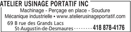 Atelier Usinage Portatif Inc (418-878-4176) - Annonce illustrée======= - ATELIER USINAGE PORTATIF INC Machinage - Perçage en place - Soudure Mécanique industrielle   www.atelierusinageportatif.com 69 B rue des Grands Lacs -------- 418 878-4176 St-Augustin-de-Desmaures