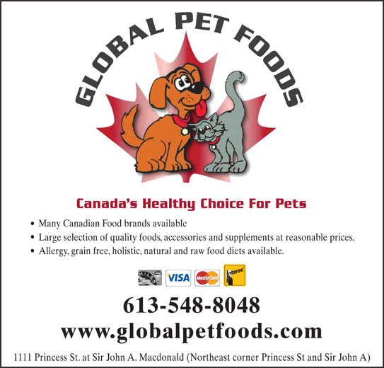 Global Pet Foods (613-548-8048) - Display Ad - Large selection of quality foods, accessories and supplements at reasonable prices. Many Canadian Food brands available Allergy, grain free, holistic, natural and raw food diets available. 613-548-8048 www.globalpetfoods.com 1111 Princess St. at Sir John A. Macdonald (Northeast corner Princess St and Sir John A)