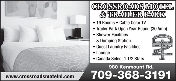 Crossroads Motel (709-368-3191) - Annonce illustrée======= - 19 Rooms   Cable Color TV Trailer Park Open Year Round (30 Amp) Shower Facilities & Dumping Station Guest Laundry Facilities Lounge Canada Select 1 1/2 Stars 980 Kenmount Rd. www.crossroadsmotelnl.com 709-368-3191
