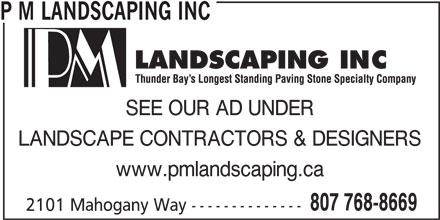 P M Landscaping Inc (807-768-8669) - Annonce illustrée======= - P M LANDSCAPING INC SEE OUR AD UNDER LANDSCAPE CONTRACTORS & DESIGNERS www.pmlandscaping.ca 807 768-8669 2101 Mahogany Way --------------