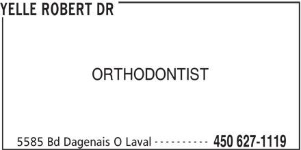 Dr Robert Yelle (450-627-1119) - Display Ad - YELLE ROBERT DR ORTHODONTIST ---------- 5585 Bd Dagenais O Laval 450 627-1119