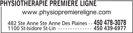 Physiothérapie Première Ligne (450-478-3078) - Annonce illustrée======= - www.physiopremiereligne.com 450 478-3078 482 Ste Anne Ste Anne Des Plaines -- 1100 St-Isidore St-Lin -------------- 450 439-6977 PHYSIOTHERAPIE PREMIERE LIGNE