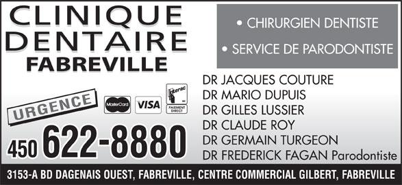Clinique Dentaire Fabreville (450-622-8880) - Annonce illustrée======= - CHIRURGIEN DENTISTE SERVICE DE PARODONTISTE FABREVILLE DR JACQUES COUTURE DR MARIO DUPUIS DR GILLES LUSSIER URGENCE DR CLAUDE ROY DR GERMAIN TURGEON 450 6228880 DR FREDERICK FAGAN Parodontiste 3153-A BD DAGENAIS OUEST, FABREVILLE, CENTRE COMMERCIAL GILBERT, FABREVILLE