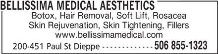 Bellissima Medical Aesthetics (506-855-1323) - Display Ad - BELLISSIMA MEDICAL AESTHETICS Botox, Hair Removal, Soft Lift, Rosacea Skin Rejuvenation, Skin Tightening, Fillers www.bellissimamedical.com 506 855-1323 200-451 Paul St Dieppe -------------