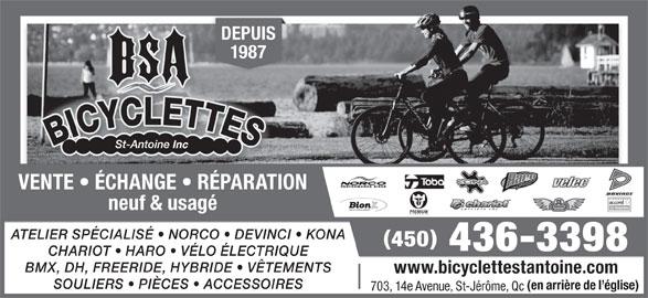 Bicyclettes St-Antoine Inc (450-436-3398) - Annonce illustrée======= - 703, 14e Avenue, St-Jérôme, Qc DEPUIS 1987 VENTE   ÉCHANGE   RÉPARATION neuf & usagé ATELIER SPÉCIALISÉ   NORCO   DEVINCI   KONA 450 436-3398 CHARIOT   HARO   VÉLO ÉLECTRIQUE BMX, DH, FREERIDE, HYBRIDE   VÊTEMENTS www.bicyclettestantoine.com SOULIERS   PIÈCES   ACCESSOIRES (en arrière de l église)