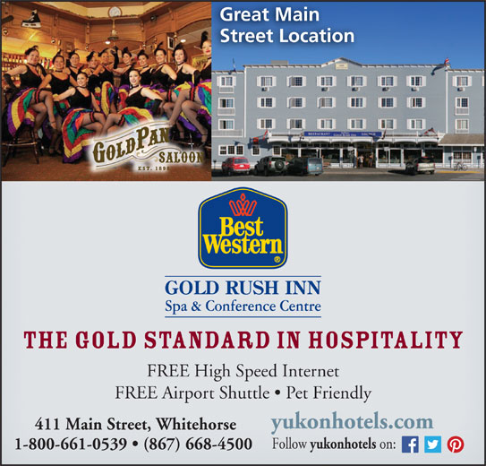 Best Western (1-877-772-3297) - Display Ad - Great Main Street Location The Gold Standard in Hospitality FREE High Speed Internet FREE Airport Shuttle   Pet Friendly yukonhotels.com 411 Main Street, Whitehorse Follow yukonhotels on: 1-800-661-0539   (867) 668-4500