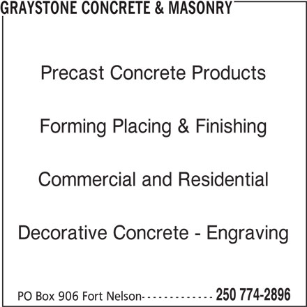 Graystone Concrete & Masonry (250-774-2896) - Display Ad - GRAYSTONE CONCRETE & MASONRY Precast Concrete Products Forming Placing & Finishing Commercial and Residential Decorative Concrete - Engraving 250 774-2896 PO Box 906 Fort Nelson-------------