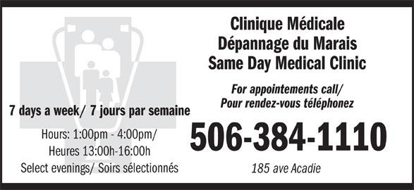 Clinique médicale dépannage du Marais (506-384-1110) - Display Ad - Dépannage du Marais Same Day Medical Clinic For appointements call/ Pour rendez-vous téléphonez 7 days a week/ 7 jours par semaine Hours: 1:00pm - 4:00pm/ 506-384-1110 Heures 13:00h-16:00h Select evenings/ Soirs sélectionnés 185 ave Acadie Clinique Médicale Dépannage du Marais Same Day Medical Clinic Pour rendez-vous téléphonez 7 days a week/ 7 jours par semaine Hours: 1:00pm - 4:00pm/ 506-384-1110 Heures 13:00h-16:00h Select evenings/ Soirs sélectionnés 185 ave Acadie Clinique Médicale For appointements call/