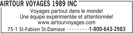 Airtour Voyages 1989 Inc (450-797-2983) - Annonce illustrée======= - Voyages partout dans le monde! Une équipe expérimentée et attentionnée! www.airtourvoyages.com AIRTOUR VOYAGES 1989 INC --------- 1-800-643-2983 75-1 St-Fabien St-Damase AIRTOUR VOYAGES 1989 INC Voyages partout dans le monde! Une équipe expérimentée et attentionnée! www.airtourvoyages.com --------- 1-800-643-2983 75-1 St-Fabien St-Damase