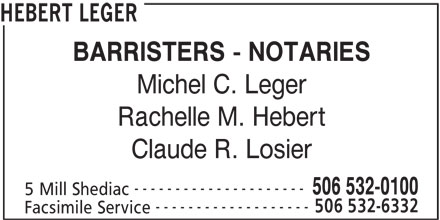 Hebert Leger (506-532-0100) - Display Ad - HEBERT LEGER BARRISTERS - NOTARIES Michel C. Leger Rachelle M. Hebert Claude R. Losier --------------------- 506 532-0100 5 Mill Shediac ------------------- 506 532-6332 Facsimile Service