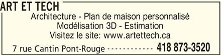Art et Tech (418-873-3520) - Annonce illustrée======= - ART ET TECH Architecture - Plan de maison personnalisé Modélisation 3D - Estimation Visitez le site: www.artettech.ca ------------ 418 873-3520 7 rue Cantin Pont-Rouge