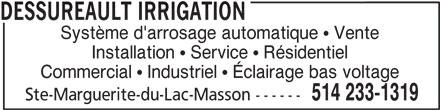 Dessureault Irrigation (514-233-1319) - Annonce illustrée======= - Système d'arrosage automatique   Vente Installation   Service   Résidentiel Commercial   Industriel   Éclairage bas voltage 514 233-1319 Ste-Marguerite-du-Lac-Masson ------ DESSUREAULT IRRIGATION