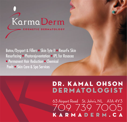 Ohson Kamal Dr (709-739-7669) - Display Ad - Resurfacing   Photorejuventation   IPL for Rosacea Permanent Hair Reduction   Chemical Peels   Skin Care & Spa Services Botox/Dysport & Fillers   Skin Tyte II   ResurFx Skin