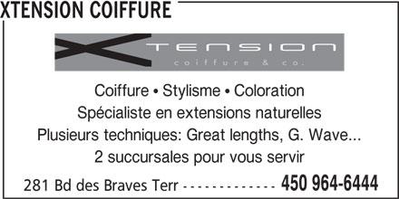 Xtension Coiffure (450-964-6444) - Annonce illustrée======= - XTENSION COIFFURE Spécialiste en extensions naturelles Plusieurs techniques: Great lengths, G. Wave... 2 succursales pour vous servir 450 964-6444 281 Bd des Braves Terr ------------- Coiffure  Stylisme  Coloration