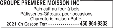 Groupe Premiere Moisson Inc (450-964-9333) - Annonce illustrée======= - Pain cuit au four à bois Pâtisseries-Gâteaux pour occasions Charcuterie maison-Buffet 450 964-9333 2021 Ch Gascon Terr --------------- GROUPE PREMIERE MOISSON INC
