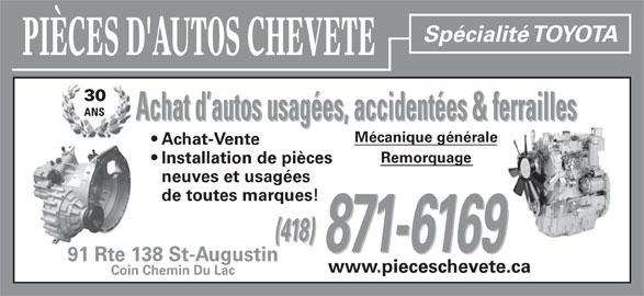 Pièces D'Autos Chevete (418-871-6169) - Annonce illustrée======= - Spécialité TOYOTA PIÈCES D'AUTOS CHEVETE 30 ANS Achat d autos usagées, accidentées & ferrailles Mécanique générale Achat-Vente Remorquage Installation de pièces neuves et usagées de toutes marques! (418) 871-6169 91 Rte 138 St-Augustin www.pieceschevete.ca Coin Chemin Du Lac