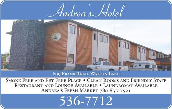 Andrea's Hotel (867-536-7712) - Display Ad - Andrea s Hotel 609 Frank Trail Watson Lake Smoke Free and Pet Free Place   Clean Rooms and Friendly Staff Restaurant and Lounge Available   Laundromat Available Andrea s Fresh Market 780-833-1521 536-7712