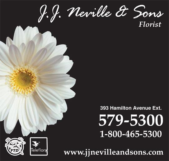 Neville J J & Sons Ltd (709-579-5300) - Display Ad - Florist 393 Hamilton Avenue Ext. 579-5300 1-800-465-5300 www.jjnevilleandsons.com