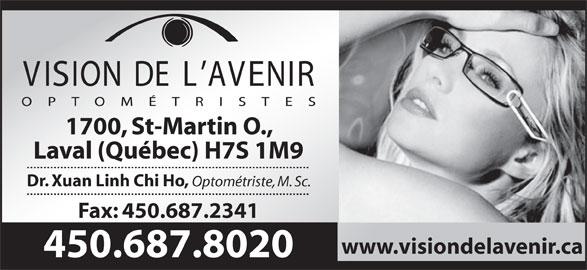 Vision De L'Avenir Optometristes (450-687-8020) - Annonce illustrée======= - 1700, St-Martin O., Laval (Québec) H7S 1M9 Dr. Xuan Linh Chi Ho, Optométriste, M. Sc. Fax: 450.687.2341 www.visiondelavenir.ca 450.687.8020