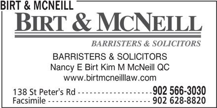 Birt & McNeill (902-566-3030) - Display Ad - BIRT & MCNEILL BARRISTERS & SOLICITORS Nancy E Birt Kim M McNeill QC www.birtmcneilllaw.com 902 566-3030 138 St Peter's Rd ------------------- Facsimile -------------------------- 902 628-8820