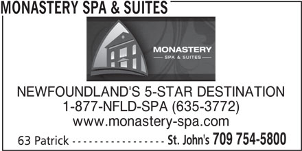 Monastery Spa & Suites (709-754-5800) - Annonce illustrée======= - MONASTERY SPA & SUITES NEWFOUNDLAND'S 5-STAR DESTINATION 1-877-NFLD-SPA (635-3772) www.monastery-spa.com St. John's 709 754-5800 63 Patrick -----------------