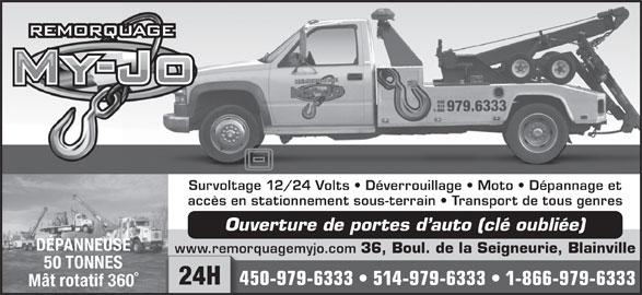 Centre de Remorquage My-Jo Inc (450-979-6333) - Annonce illustrée======= - 450-979-6333   514-979-6333   1-866-979-633345 Mât rotatif 360° Survoltage 12/24 Volts   Déverrouillage   Moto   Dépannage et accès en stationnement sous-terrain   Transport de tous genres Ouverture de portes d auto (clé oubliée) DÉPANNEUSE www.remorquagemyjo.com 36, Boul. de la Seigneurie, Blainville www.remo 50 TONNES 24H
