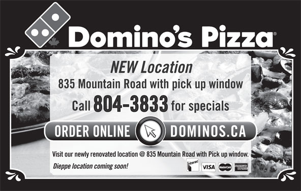 Domino's Pizza (506-859-9599) - Annonce illustrée======= - Call NEW Location 835 Mountain Road with pick up window for specials Dieppe location coming soon! 804-3833