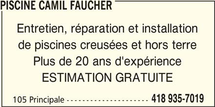 Piscine Camil Faucher (418-935-7019) - Annonce illustrée======= - PISCINE CAMIL FAUCHER Entretien, réparation et installation de piscines creusées et hors terre Plus de 20 ans d'expérience ESTIMATION GRATUITE 418 935-7019 105 Principale ---------------------