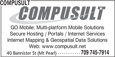 Compusult (709-745-7914) - Display Ad - COMPUSULT GO Mobile: Multi-platform Mobile Solutions Secure Hosting / Portals / Internet Services Internet Mapping & Geospatial Data Solutions Web: www.compusult.net 709 745-7914 40 Bannister St (Mt Pearl) -----------