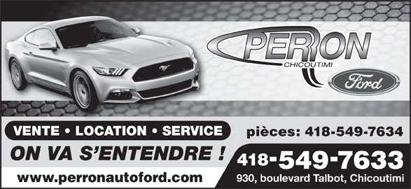 Automobiles Perron Ford Chicoutimi Inc (418-549-7633) - Annonce illustrée======= - VENTE   LOCATION   SERVICEVENTE   LOCATION   SERVICE pièces: 418-549-7634 ON VA S ENTENDRE ! 418 5497633 930, boulevard Talbot, Chicoutimi www.perronautoford.com