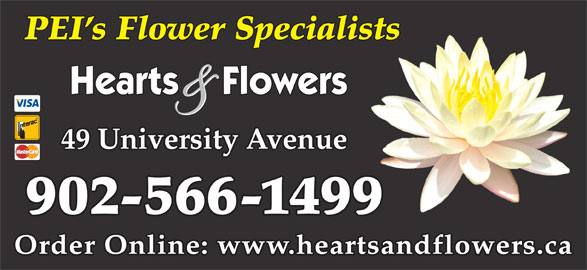 Hearts And Flowers (902-566-1499) - Display Ad - PEI s Flower Specialistssts 49 University Avenue 902-566-1499 Order Online: www.heartsandflowers.ca