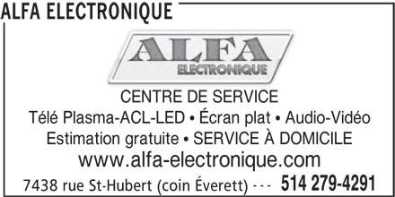 Alfa Electronique (514-279-4291) - Annonce illustrée======= - CENTRE DE SERVICE Télé Plasma-ACL-LED   Écran plat   Audio-Vidéo Estimation gratuite   SERVICE À DOMICILE www.alfa-electronique.com --- 514 279-4291 7438 rue St-Hubert (coin Éverett) ALFA ELECTRONIQUE