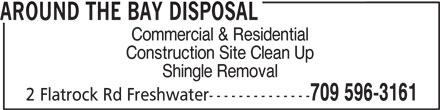 Around The Bay Disposal (709-596-3161) - Display Ad - Shingle Removal 709 596-3161 2 Flatrock Rd Freshwater-------------- AROUND THE BAY DISPOSAL Commercial & Residential Construction Site Clean Up